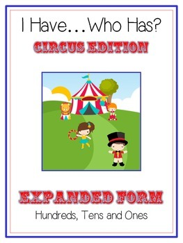 I Have Who Has CIRCUS Math Game - Expanded Form 3 Digit 100 10 1 Place Value
