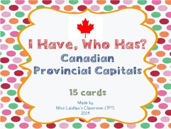 I Have, Who Has? - Canadian Provinces and Capitals
