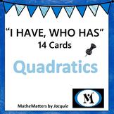 """I Have, Who Has"" Cards: QUADRATICS...14 cards...CLASSROOM READY..PRINT AND GO"