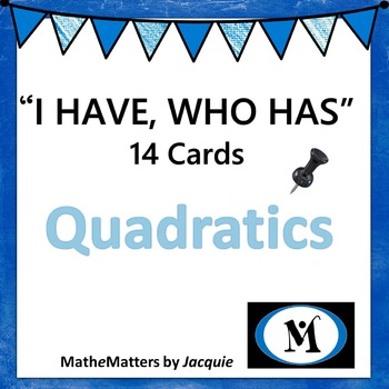 """I Have, Who Has"" Cards: QUADRATICS...14 cards...CLASSROOM READY..PRINT AND GO"