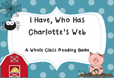 I Have, Who Has Charlotte's Web- A whole class reading game!