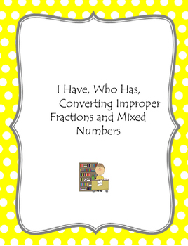 I Have Who Has, Converting Improper Fractions and Mixed Numbers