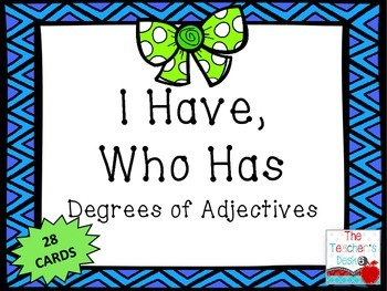 I Have... Who Has? Degrees of Adjectives and Adverbs
