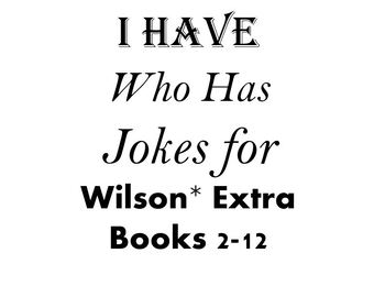 I Have, Who Has, Extra Jokes for Wilson Books 2-12 Review