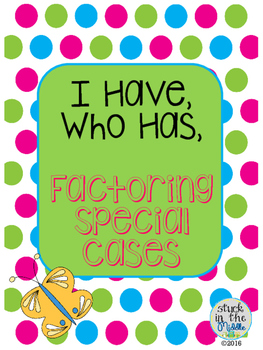 I Have, Who Has, Factoring Trinomials Special Cases
