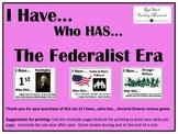 I Have..Who Has.. Federalist Era