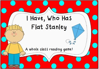 I Have, Who Has Flat Stanley- A whole class reading game!