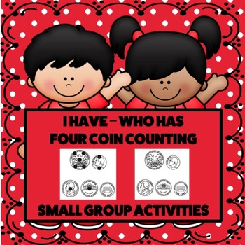 I Have - Who Has Four Coin Counting Small Group Activities