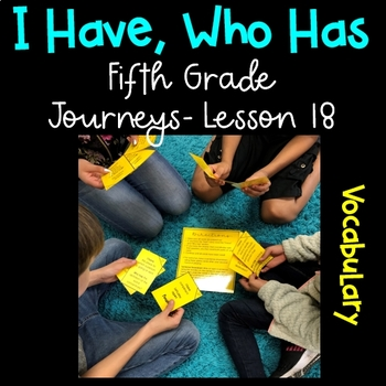 I Have, Who Has Game (5th Grade Journeys, Lesson 18 Vocabulary)