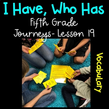 I Have, Who Has Game (5th Grade Journeys, Lesson 19 Vocabulary)