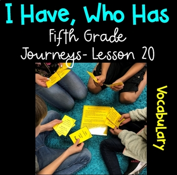 I Have, Who Has Game (5th Grade Journeys, Lesson 20 Vocabulary)