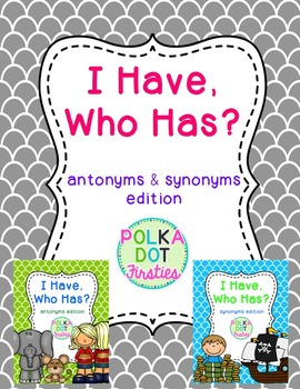 I Have, Who Has Game: Antonyms and Synonyms Edition