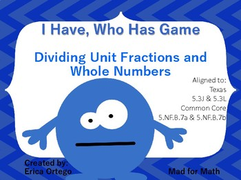 I Have Who Has Game Dividing Unit Fractions Whole Numbers 5.3J 5.3L 5.NF.B.7a