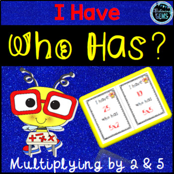 I Have, Who Has Game - Multiplication Facts - Multiplying by 2 & 5