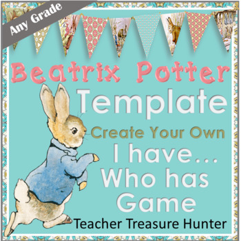I Have - Who Has Game TEMPLATE Beatrix Potter Theme **Make