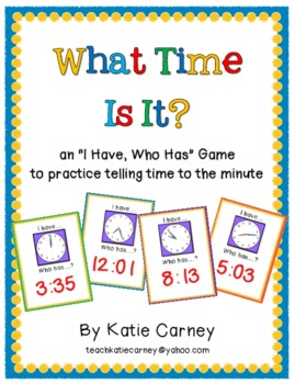 I Have, Who Has? Game - Telling Time to the Minute CCSS Math 3.MD.1