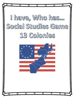 I Have, Who Has- Game for 13 Colonies