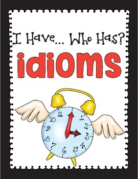 I Have.. Who Has? Idioms