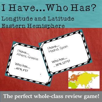 I Have...Who Has: Latitude and Longitude (World - North and East)