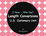 I Have, Who Has - Length Conversions U.S. Customary Unit