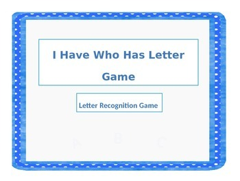 I Have Who Has Letter Game