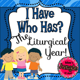 I Have Who Has Liturgical Year!