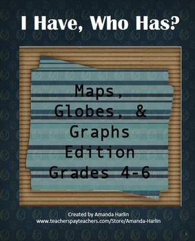 I Have, Who Has? Maps, Globes, & Graphs Edition