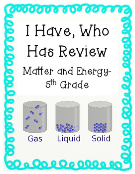 I Have, Who Has Matter, Energy, Heat Transfer Review- 5th Grade