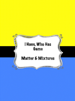 I Have, Who Has Matter and Mixtures Game