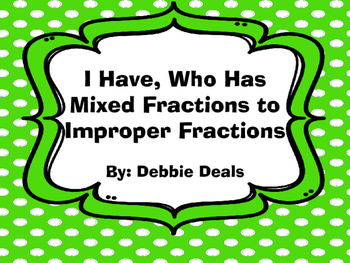 I Have, Who Has Mixed Fractions to Improper Fractions