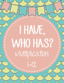 I Have, Who Has? Multiplication 1-12