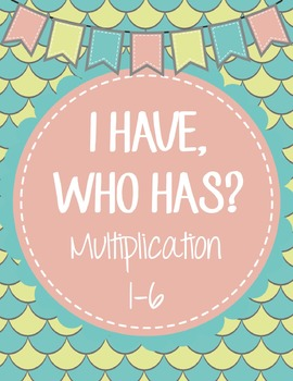 I Have, Who Has Multiplication 1-6