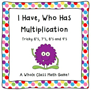 Multiplication Game-I Have, Who Has Multiplication- Tricky 6's, 7's, 8's, 9's
