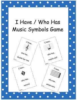 I Have / Who Has Music Symbols Game