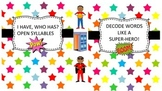 I Have Who Has?  Open Syllables:  Decode Words Like a Super Hero!