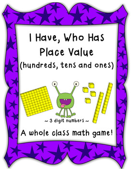 Place Value Game-I Have, Who Has Place Value (Hundreds, Tens, Ones)-CCSS Aligned