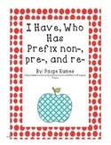 I Have Who Has Prefixes non-, pre-, & re-