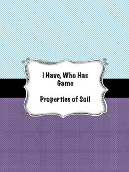I Have, Who Has Properties of Soil Game