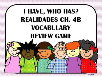 I Have, Who Has? Realidades Ch. 4B Vocabulary Review Game