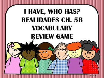 I Have, Who Has? Realidades Ch. 5B Vocabulary Review Game