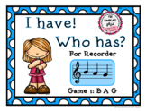 I Have! Who Has!  Recorder Game 1: BAG