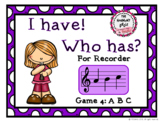 I Have! Who Has? - Recorder Game 4: ABC