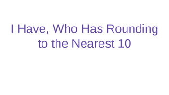I Have, Who Has--Rounding to the Nearest 10