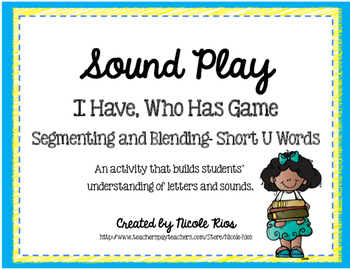 I Have, Who Has? - Segmenting and Blending Short U Words