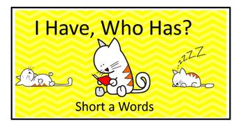I Have, Who Has?  Short a