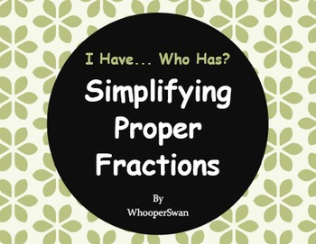 I Have, Who Has - Simplifying Proper Fractions