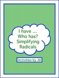 I have ... Who has? Simplifying Radicals