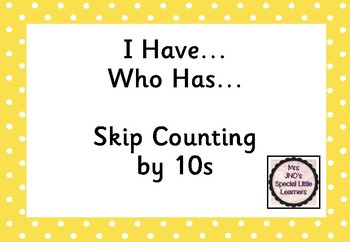 I Have...Who Has...Skip Counting by 10s