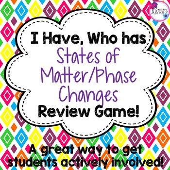 I Have, Who Has? States of Matter/Phase Changes Review Game!