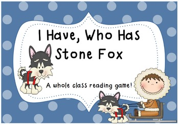 I Have, Who Has Stone Fox- A whole class reading game!